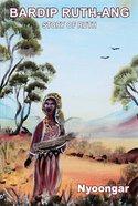Story of Ruth in Nyoongar (Bardip Ruth-ang) Paperback