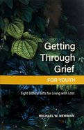 Getting Through Grief For Youth: Eight Biblical Gifts For Living With Loss Paperback