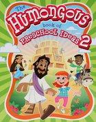 The Humongous Book of Preshcool Ideas 2 Paperback
