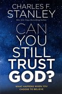 Can You Still Trust God?: What Happens When You Choose to Believe Paperback