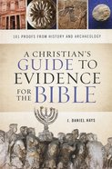 A Christian's Guide to Evidence For the Bible: 101 Proofs From History and Archaeology Paperback