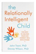 The Relationally Intelligent Child: Five Keys to Helping Your Kids Connect Well With Others Paperback