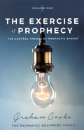 The Exercise of Prophecy (#01 in The Prophetic Equipping Series) Paperback