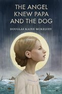 The Angel Knew Papa and the Dog Paperback