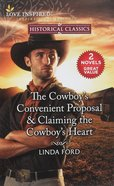 The Cowboy's Convenient Proposal/Claiming the Cowboy's Heart (Love Inspired Historical 2 Books In 1 Series) Mass Market