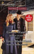 Groom Wanted/A Texas-Made Match (Love Inspired Historical 2 Books In 1 Series) Mass Market