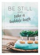 Be Still and Take a Bubble Bath: 52 Devotions For Women Hardback