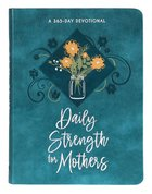 Daily Strength For Mothers: A 365-Day Devotional Imitation Leather
