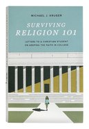 Surviving Religion 101: Letters to a Christian Student on Keeping the Faith in College Paperback