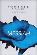 Immerse: The Reading Bible, Messiah, Large Print Paperback