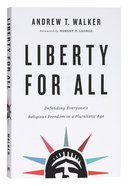 Liberty For All: Defending Everyone's Religious Freedom in a Pluralistic Age Paperback