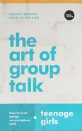 The Art of Group Talk: How to Lead Better Conversations With Teenage Girls Paperback