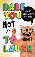 Dare You Not to Laugh: Great Clean Jokes For Kids Paperback