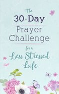 The 30-Day Prayer Challenge For a Less-Stressed Life Paperback