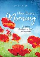 New Every Morning: Devotions Celebrating God's Faithfulness Paperback