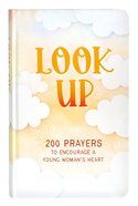 Look Up: 200 Prayers to Encourage a Young Woman's Heart (Teen Girls) Hardback