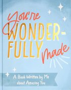 You're Wonderfully Made: A Book Written By Me About Amazing You Hardback