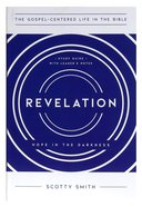 Revelation: Hope in the Darkness (Study Guide With Leader's Notes) (Gospel Centered Life In The Bible Series) Paperback