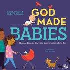 God Made Babies: Helping Parents Start the Conversation About Sex Hardback