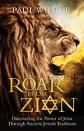 Roar From Zion: Discovering the Power of Jesus Through Ancient Jewish Traditions Paperback