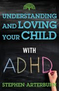 Understanding and Loving Your Child With Adhd Paperback