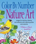 Color By Number Nature Art: Images For Coloring, Relaxing, and Reflection With Inspiring Quotes and Scriptures (Adult Coloring Books Series) Paperback