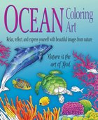 Ocean Coloring Art: Relax, Reflect, and Express Yourself With Beautiful Images From Nature (Adult Coloring Books Series) Paperback