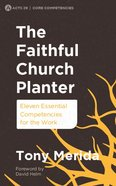 Faithful Church Planter, The: Eleven Essential Competencies For Work (Acts 29 Churches Planting Churches Series) Paperback
