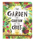 The Garden, the Curtain, and the Cross: The True Story of Why Jesus Died and Rose Again (Tales That Tell The Truth Series) Board Book