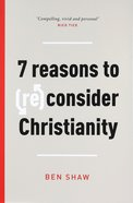 7 Reasons to Consider Christianity (Re) Pb (Smaller)