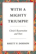 With a Mighty Triumph!: Christ's Resurrection and Ours Paperback