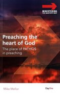 Preaching the Heart of God: The Place of Pathos in Preaching Paperback