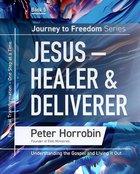 Jesus - Healer and Deliverer (#05 in Journey To Freedom Series) Paperback