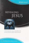 Revealing Jesus (John 13-17) (Interactive Bible Study Series) Paperback