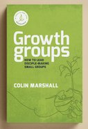 Growth Groups Manual: How to Lead Disciple-Making Small Groups Paperback