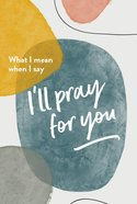 What I Mean When I Say I'll Pray For You Booklet