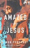 Amazed By Jesus Paperback