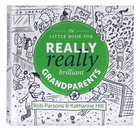 The Little Book For Really Really Brilliant Grandparents Hardback