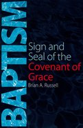 Baptism: Sign and Seal of the Covenant of Grace Paperback