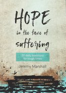 Hope in the Face of Suffering: 20 Daily Devotions For Tough Times Paperback