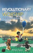 Revolutionary Worship: All of Life For God's Glory Paperback