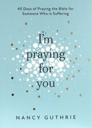 I'm Praying For You: 40 Days of Praying the Bible For Someone Who is Suffering Paperback
