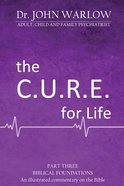 The Cure For Life: Biblical Foundations (Part 3) Paperback