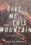 Give Me This Mountain: Faith to Go From Barely Surviving to Actually Thriving Paperback