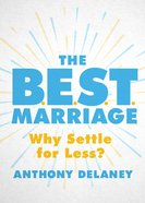 The B.E.S.T. Marriage: Why Settle For Less? Paperback