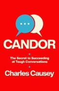 Candor: The Secret to Succeeding At Tough Conversations Paperback