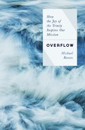 Overflow: How the Joy of the Trinity Inspires Our Mission Paperback