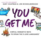 You Get Me: Simple, Romantic Ways to Speak the 5 Love Languages Paperback