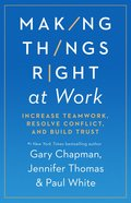 Making Things Right At Work: 5 Ways to Handle Conflict and Build Trust Paperback