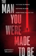 The Man You Were Made to Be: Nothing to Prove Nothing to Hide Everything to Live For Paperback